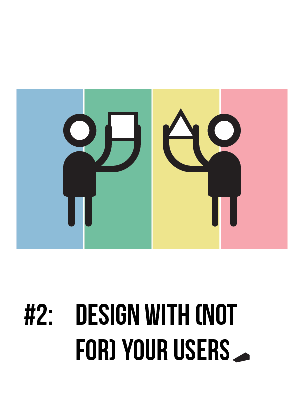 #2 Design With (Not For) Your Users
