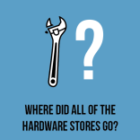 Where did all of the hardware stores go?